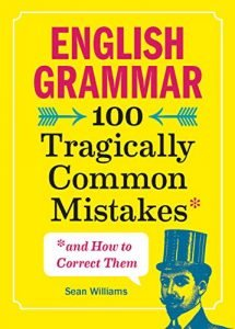 English Grammar- 100 Tragically Common Mistakes by Sean Williams book cover