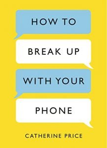 How to Break Up with Your Phone by Catherine Price book cover