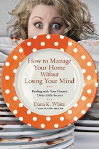 How to Manage Your Home Without Losing Your Mind by Dana K. White book cover