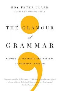 The Glamour of Grammar by Roy Peter Clark book cover